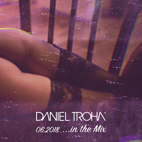 Daniel Troha - DJ - In The Mix June 2018