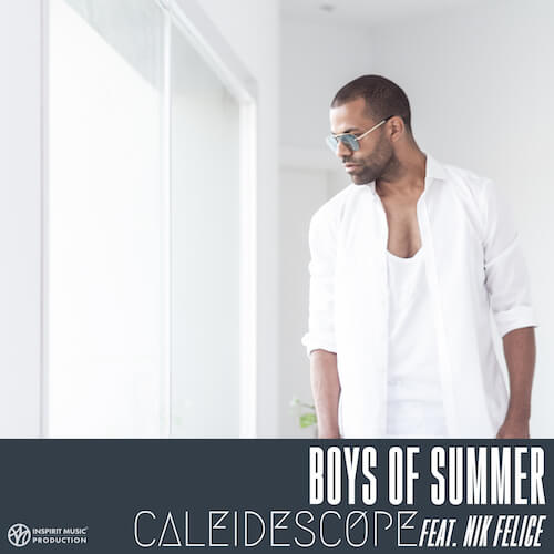 Caleidescope Feat. Nik Felice, Boys Of Summer