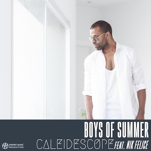Caleidescope Feat. Nik Felice, Boys Of Summer