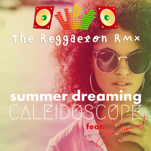 Caleidescope Feat. Julie Townsend - Summer Dreaming (Reggaeton Remix)