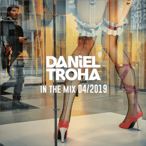 Daniel Troha - DJ - In The Mix April 2019