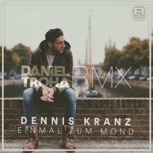 Einmal Zum Mond Von Dennis Kranz-Jetzt Im Daniel Troha RMX