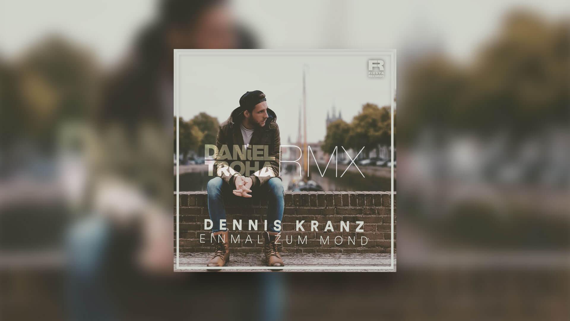 Dennis Kranz – Einmal Zum Mond (Daniel Troha RMX)