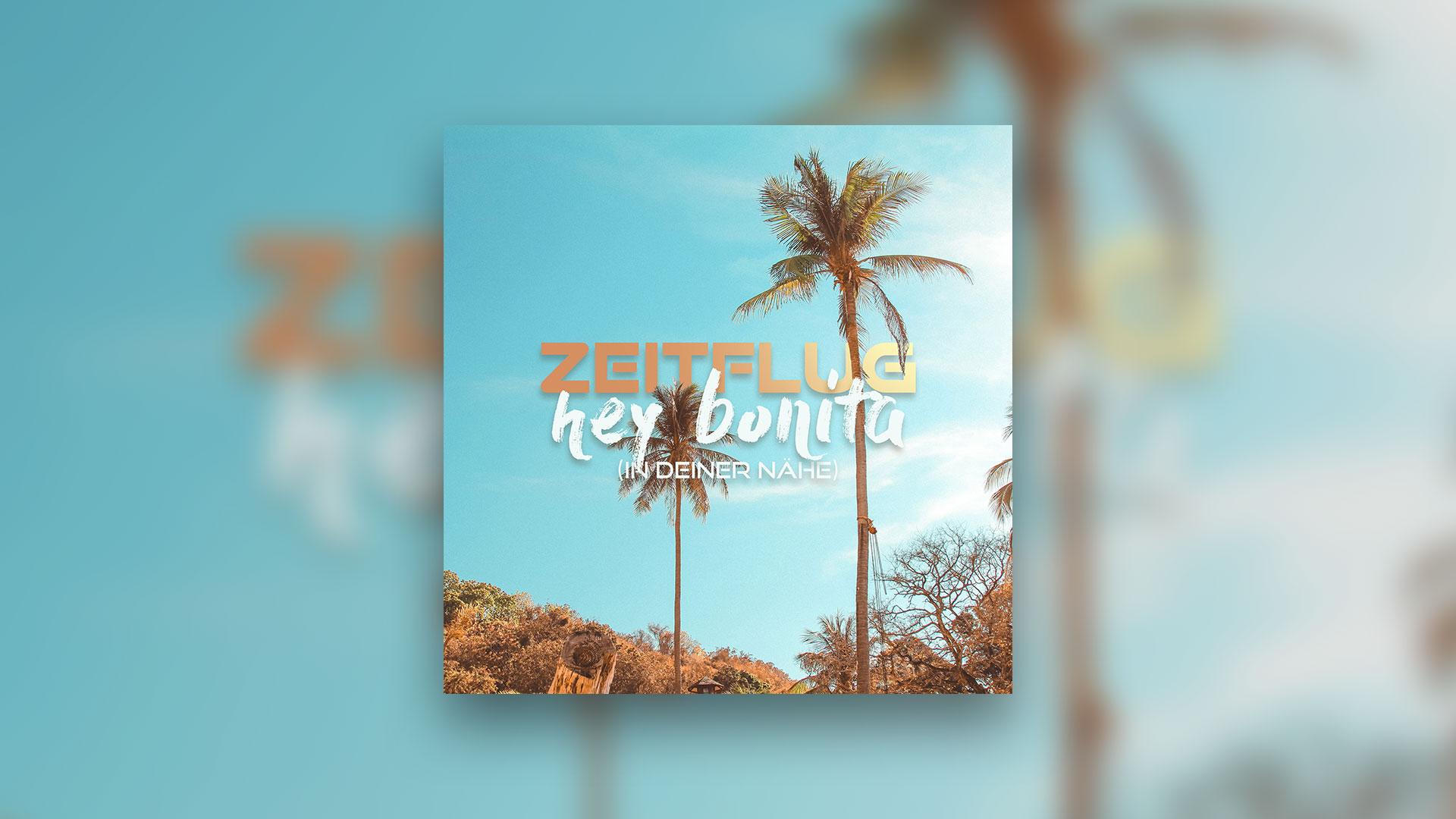 Hey Bonita (In Deiner Nähe)-Die Neue Single Von Zeitflug