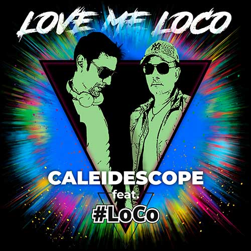Caleidescope Feat. #LoCo - Love Me LoCo