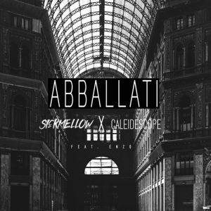 Sickmellow X CALEIDESCOPE Feat. Enzo - Abballati #ablti